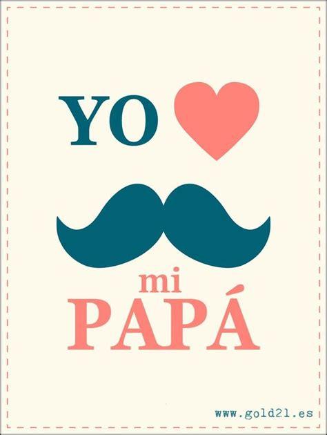 Imagenes Que Digan Feliz Dia Papa | m 225 s de 25 ideas fant 225 sticas sobre frases para mi papa en