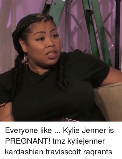 Kim Kardashian Pregnant Meme - everyone like kylie jenner is pregnant tmz kyliejenner
