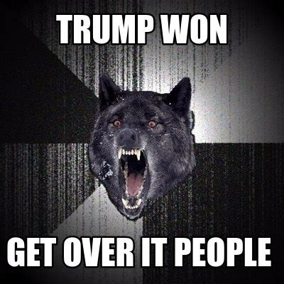 Get Over It Meme - meme creator trump won get over it people meme generator