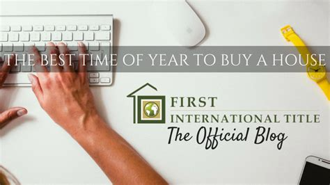 best time of year to buy a house uk the best time of year to buy a house first international title