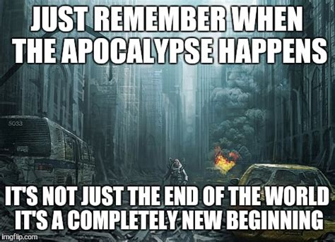Meme End Of The World - apocalypse new imgflip