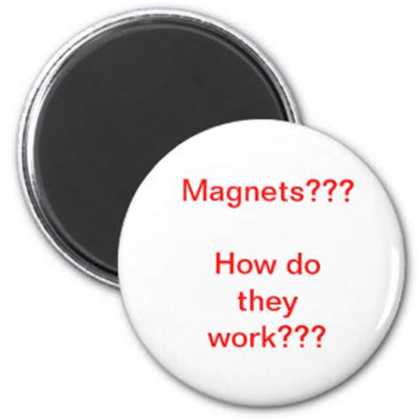 Magnets How Do They Work Meme - internet jokes refrigerator magnets zazzle