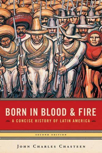 Born In Blood And Fire By John Charles Chasteen Reviews
