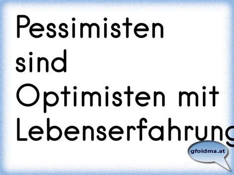Optimist Oder Pessimist by Pessimisten Sind Optimisten Mit Erfahrung