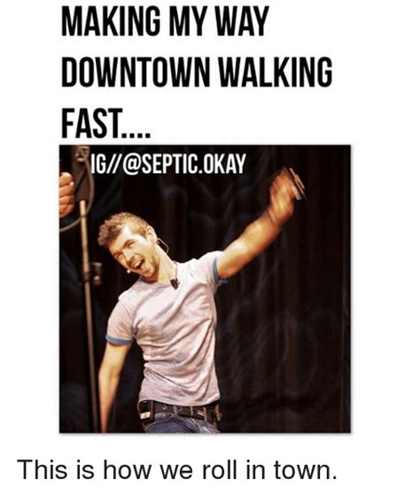 Making My Way Downtown Meme - 25 best memes about make my way downtown walking fast