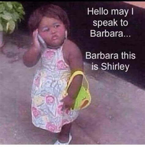 Barbara Meme - hello mayi speak to barbara barbara this is shirley