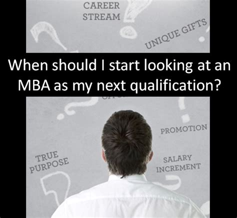 What Should I Do With My Mba by When Should I Start Looking At An Mba As My Next