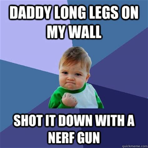 Nerf Meme - daddy long legs on my wall shot it down with a nerf gun