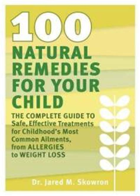nose to a holistic guide to your books eco friendly books 100 remedies for your child