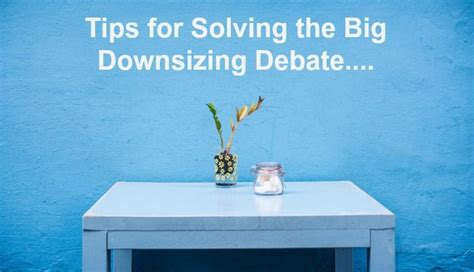 tips for downsizing tips for solving the big downsizing debate the diary