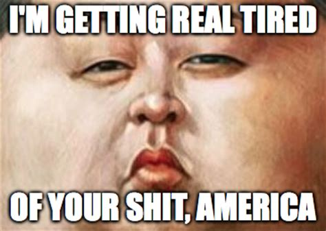 Getting Real Tired Of Your Bullshit Meme Generator - king jong un getting real tired of your shit know your
