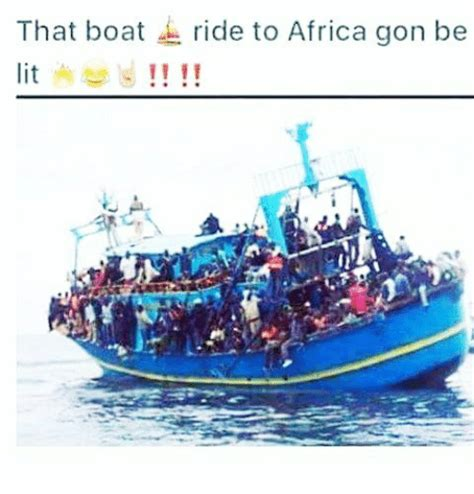 boat ride meme that boat ride to africa gon be africa meme on me me
