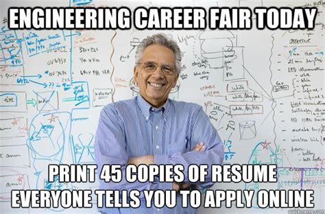 Career Meme - engineering career fair today print 45 copies of resume