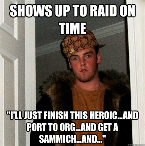 Sammich Meme - shows up to raid on time quot i ll just finish this heroic
