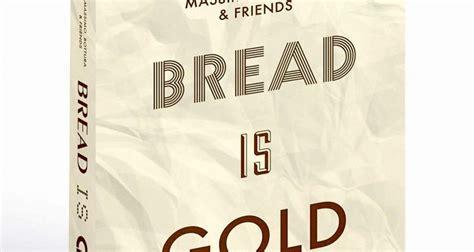 libro bread is gold quot il pane 232 oro quot nuovo libro per massimo bottura dissapore
