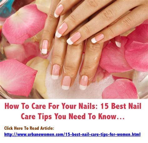 Best Nail Care by 15 Best Nail Care Tips For Nail Care Tips 15 And