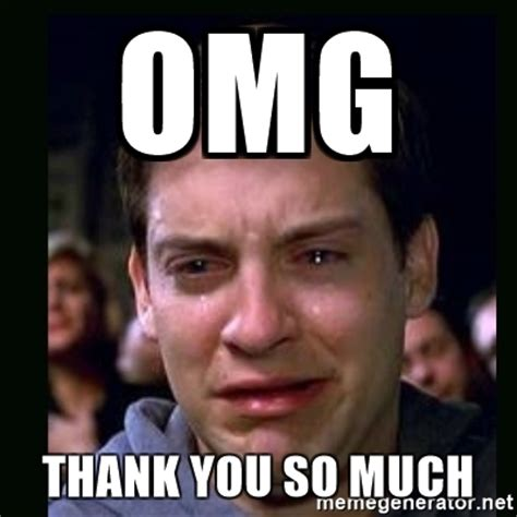Memes Omg - omg thank you so much crying peter parker meme generator
