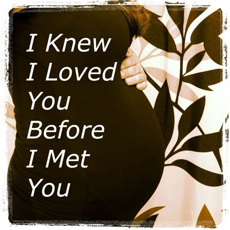 Loved You Before I Met You i knew i loved you before i met you adoption