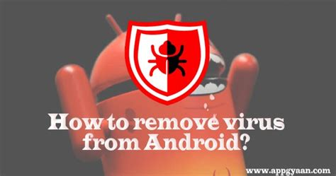 remove virus from android how to remove virus from android phones app gyaan tech tips tricks and mobile reviews