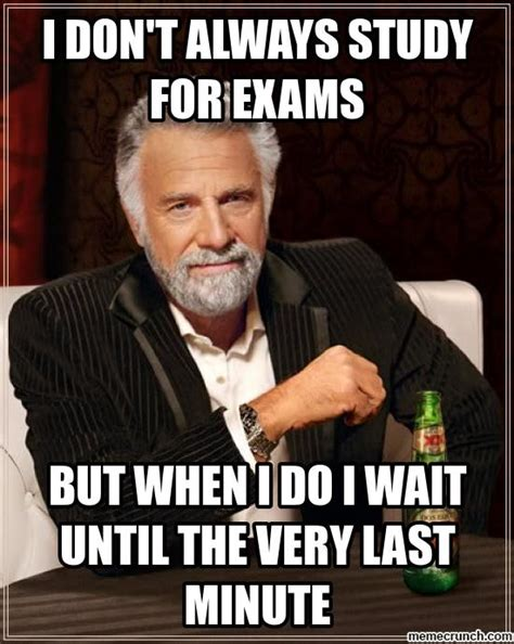 Study Memes - i don t always study for exams