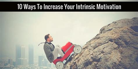 10 Ways To Your by 10 Ways To Increase Your Intrinsic Motivation