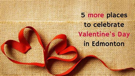 valentines edmonton 5 more places to celebrate s day in edmonton