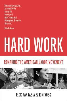 the need to work an american anthem books work remaking the american labor movement by rick