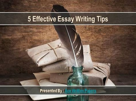 Effective Essay Writing Tips by 5 Effective Essay Writing Tips Authorstream