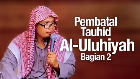 download mp3 ceramah tentang tauhid pembatal tauhid uluhiyah bagian 2 ustadz mizan qudsiyah