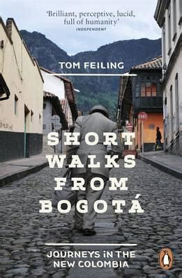 short walks from bogot 184614583x short walks from bogota tom feiling 9780241959909