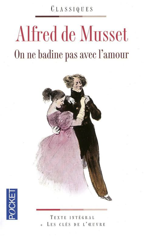 on ne badine pas on ne badine pas avec l amour alfred de musset 201 ditions pocket