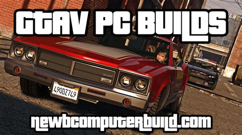 Grand Theft Auto 5 Pc by Newb Computer Build Gaming Pc Builds And Information