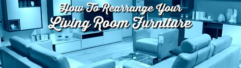 how to rearrange your living room how to rearrange your living room furniture frances hunt