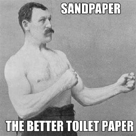 Overly Manly Man Meme - the overly manly man will teach you a thing or two about