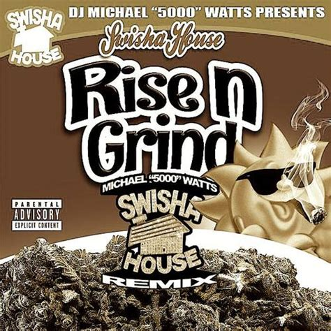 swisha house dj michael 5000 watts presents rise n grind swishahouse