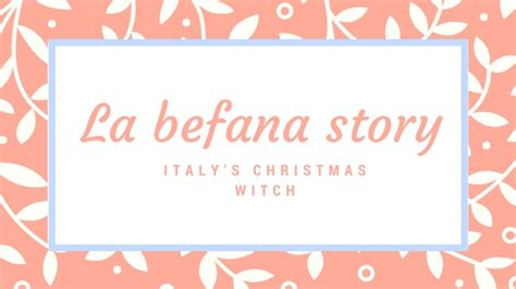 befana story la befana the story of italy s christmas witch and why