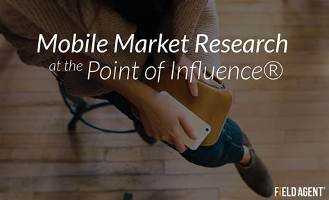 mobile market research mobile market research at the point of influence 174
