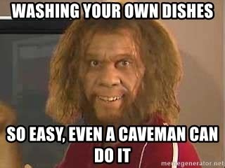 Do Your Own Meme - washing your own dishes so easy even a caveman can do it