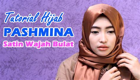 tutorial hijab pashmina satin wajah bulat