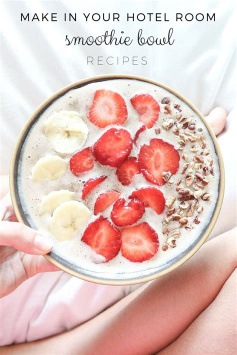 healthy room recipes hotel room smoothie bowl recipes passport to friday