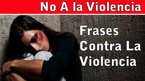 imagenes con frases sobre violencia de genero frases sobre la violencia reflexiones contra la