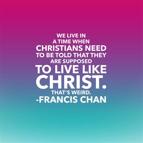 francis chan quotes this quote from francis chan youth ministry