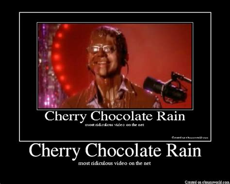 Chocolate Rain Meme - cherry chocolate rain picture ebaum s world