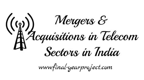 Mba Project Mergers And Acquisitions by Mergers Acquisitions In Telecom Sectors In India Free