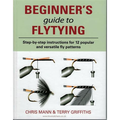 the beginner s guide to c books beginners guide to fly tying by chris mann terry