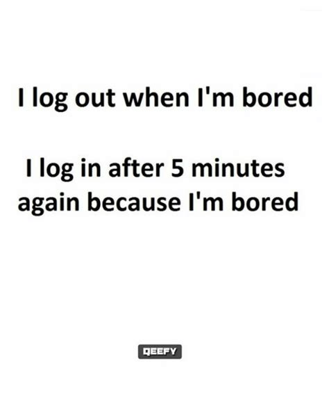 When I M Bored Meme - 25 best memes about when im bored when im bored memes