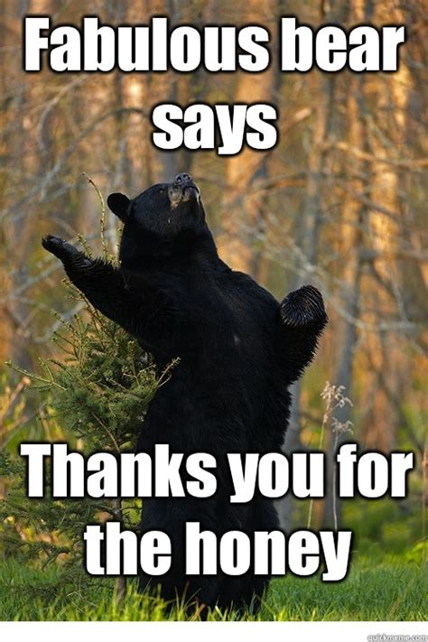 Fabulous Meme - fabulous bear says thanks you for the honey fabulous
