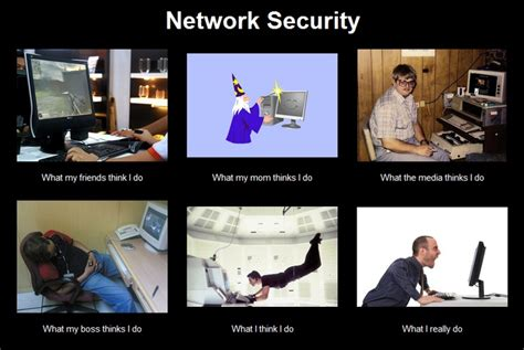 Information Technology Memes - what i really do network security information