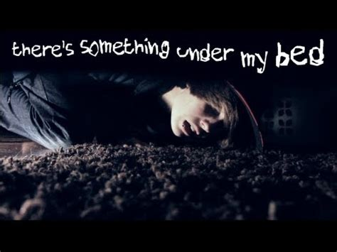 under my bed there s something under my bed youtube