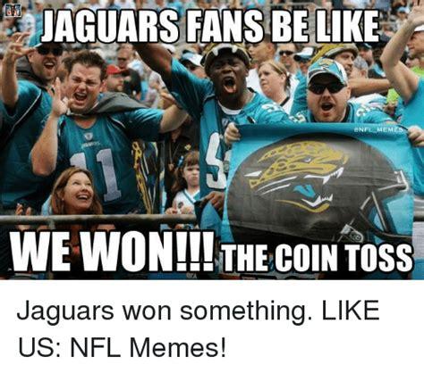 Jaguars Memes - jaguars fans be like onfl mem we won the coin toss